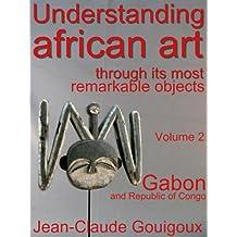 Understanding african art, remarkable artefacts from Gabon (English Edition)
