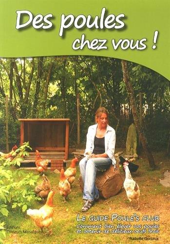 Des poules chez vous ! : Le guide Poule's Club