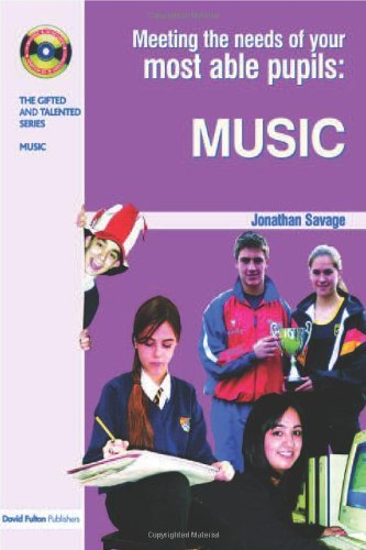 Meeting the Needs of Your Most Able Pupils in Music (The Gifted and Talented Series): Written by Jonathan Savage, 2006 Edition, (1st Edition) Publisher: David Fulton Publishers [Paperback]