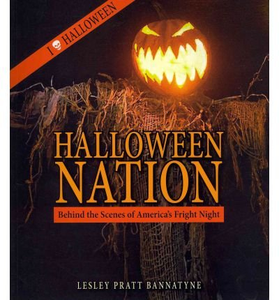 [ [ [ Halloween Nation: Behind the Scenes of America's Fright Night[ HALLOWEEN NATION: BEHIND THE SCENES OF AMERICA'S FRIGHT NIGHT ] By Bannatyne, Lesley Pratt ( Author )Apr-05-2011 - Halloween-nation