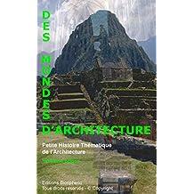 Des Mondes d'Architecture - Petite histoire thématique de l'Architecture. Troisième édition (Les essentiels Biospheric) (French Edition)