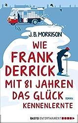 Wie Frank Derrick mit 81 Jahren das Glück kennenlernte: Roman (German Edition)