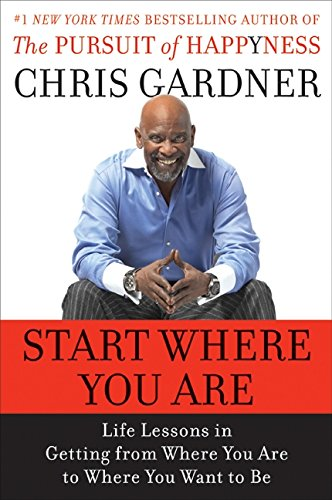 Start Where You Are: Life Lessons in Getting from Where You Are to Where You Want to Be por Chris Gardner