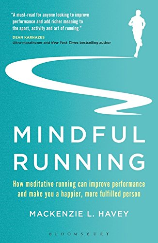Mindful Running: How Meditative Running can Improve Performance and Make you a Happier, More Fulfilled Person por Mackenzie L. Havey