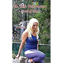 The White Wolf Prophecy - Scroll of Time - Book 3 (The White Wolf Prophecy Trilogy)