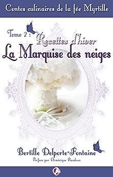 Contes culinaires de la fée Myrtille: Recettes d'hiver, la Marquise des neiges par [Delporte-Fontaine, Bertille]