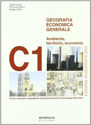 Geografia economica generale. Modulo C1: Ambiente, territorio, economia. Per gli Ist. tecnici