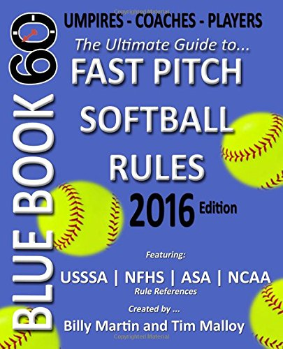 Bluebook 60 - Fastpitch Softball Rules - 2016: The Ultimate Guide to (NCAA - NFHS - ASA - USSSA) Fast Pitch Softball Rules por Billy Martin