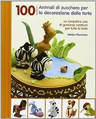 Idea Regalo - 100 animali di zucchero per la decorazione delle torte