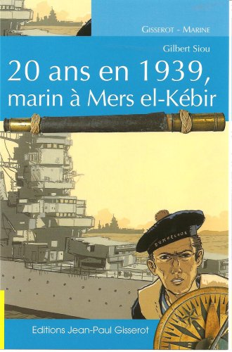 20 Ans en 1939, Marin a Mers El-Kebir par Siou Gilbert