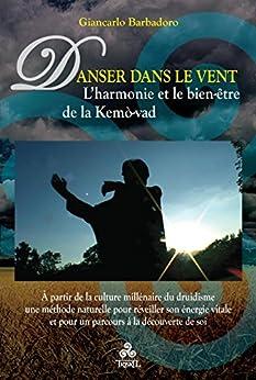 Danser dans le Vent: L'harmonie et le bien-être de la Kemò-vad di [Giancarlo Barbadoro]