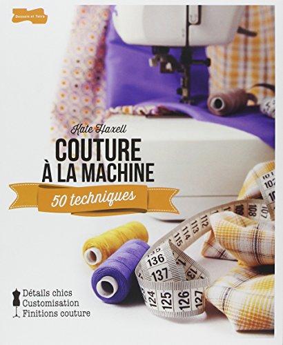 Couture à la machine: 50 techniques