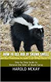 How To Get Rid of Skunk Smell: Step-by-Step Guide to Remove the Odor of Skunk Spray