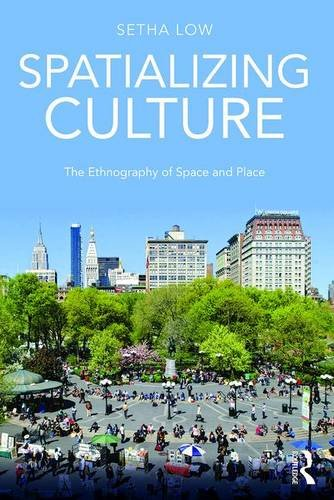 Spatializing Culture: The Ethnography of Space and Place
