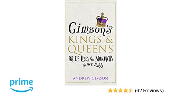 6753d07d44 Gimson's Kings and Queens: Brief Lives of the Forty Monarchs since 1066:  Amazon.co.uk: Andrew Gimson: 9780224101196: Books