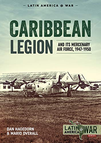 Caribbean Legion: And Its Mercenary Air Force, 1947-1950 (Latin America at War)