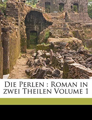 Die Perlen : Roman in zwei Theilen Volume 1