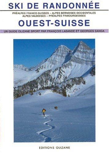 Ski de randonnée : Ouest Suisse ; 153 itinéraires de ski-alpinisme par François Labande, Georges Sanga