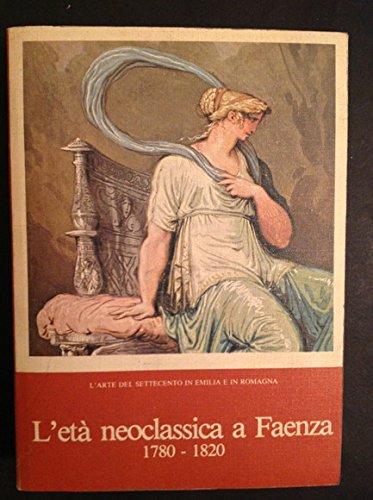 L'ETA' NEOCLASSICA A FAENZA 1780 - 1820: