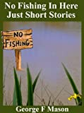 No Fishing In Here: Just Short Stories