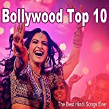 Bollywood Top 10 (The Best Hindi Songs Ever)