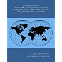 The 2018-2023 World Outlook for Non-electronic Banjos, Basses, Cellos, Harps, Harpsichords, Guitars, Violas, Violins, and Other String and Fretted Musical Instruments
