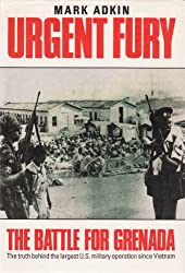 Urgent Fury - The Battle for Grenada - The Truth Behind the Largest U.S. Military Operation since Vietnam