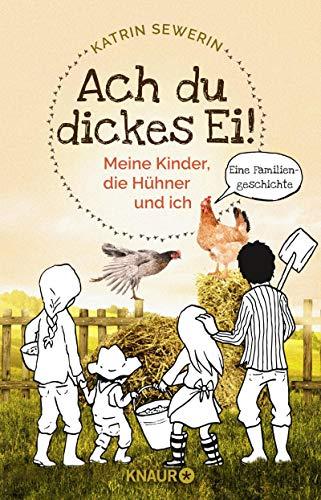 Ach du dickes Ei!  Meine Kinder, die Hühner und ich: Eine Familiengeschichte Bauernhof Hahn