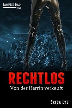 Rechtlos: Ein Femdom Science-Fiction Roman (BDSM / Domina / Herrin / Fetisch) von [Lys, Erica]