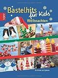 Bastelhits für Kids Weihnachten: Für Kinder ab 3 Jahren