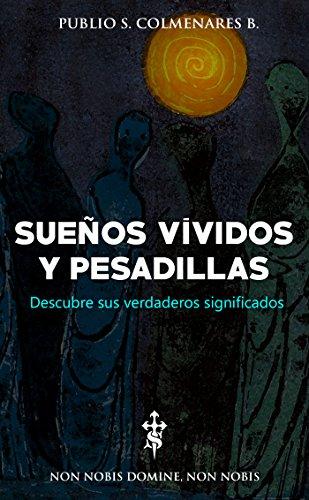 SUEÑOS VÍVIDOS y PESADILLAS: ¡Descubre sus verdaderos significados! por Publio S. Colmenares B.