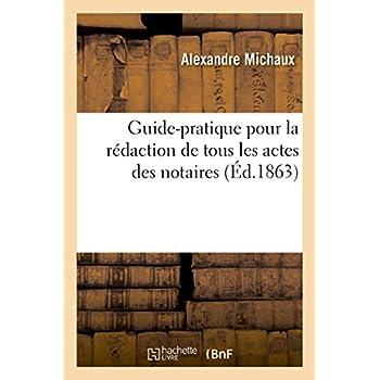Guide-pratique pour la rédaction de tous les actes des notaires: avec les droits d'enregistrement appliqués à chaque acte