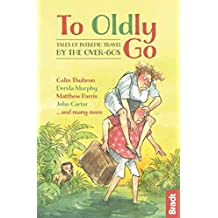 [(To Oldly Go : Tales of Intrepid Travel by the Over-60s)] [Edited by Jennifer Barclay ] published on (November, 2015)