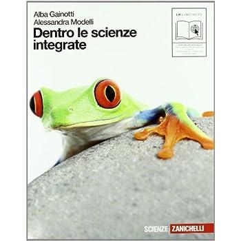 Dentro Le Scienze Integrate. Volume Unico. Con Espansione Online. Per Le Scuole Superiori
