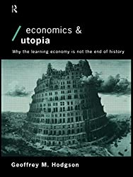 Economics and Utopia: Why the Learning Economy is Not the End of History (Economics as Social Theory)