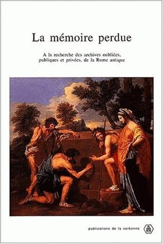 La mémoire perdue. : A la recherche des archives oubliées, publiques et privées, de la Rome antique