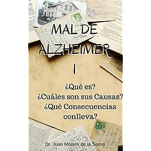 Mal de Alzheimer I, ¿Qué es? ¿Cuáles son sus Causas?  ¿Qué Consecuencias c