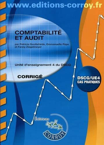 Comptabilité et audit - Corrigé: Unité d'enseignement 4 du DSCG. Cas pratiques
