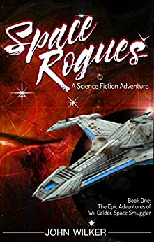 Space Rogues: The Epic Adventures of Wil Calder, Space Smuggler (English Edition)
