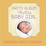 Photo Album for Our Baby Girl: Keepsake Photo Journal