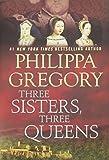 Three Sisters, Three Queens (Plantagenet and Tudor Novels)