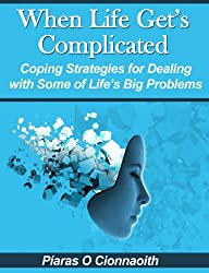 When Life Gets Complicated - Coping Strategies for Some of Life's Big Problems