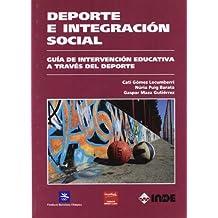 Deporte e integración social: Guía de intervención educativa a través del deporte (Pedagogía de la educación física y el deporte)