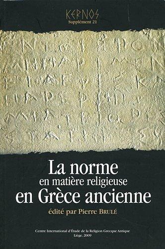 Kernos, Supplément 21 : La norme en matière religieuse en Grèce ancienne : Actes du XIe colloque du CIERGA (Rennes, septembre 2007) par Pierre Brulé