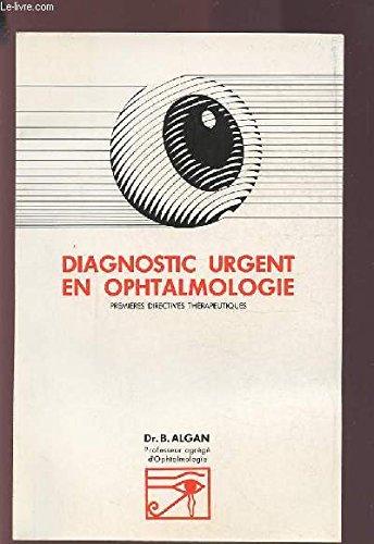 Diagnostic urgent en ophtalmologie : Premières directives thérapeutiques