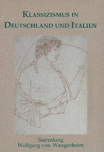 Klassizismus in Deutschland und Italien: Die Sammlung Wolfgang von Wangenheim. Katalog einer Ausstellung im Winckelmann-Museum vom 16. Juli bis 28. August 2011 (Kataloge des Winckelmann-Museums)