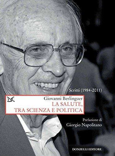 La salute, tra scienza e politica. Scritti (1984-2011)