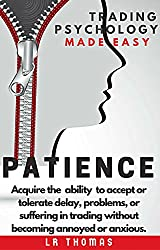 PATIENCE: Trading Psychology Made Easy: Acquire the  ability  to accept or tolerate delay, problems, or suffering in trading without becoming annoyed or anxious. (English Edition)