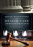 Legal Essentials Of Health Care Administration by George D. Pozgar (2008-09-09)