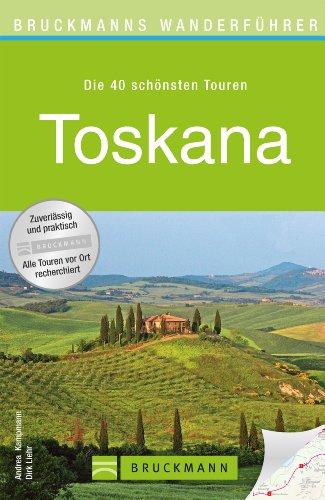 Wanderführer Toskana: Die 40 schönsten Touren zum Wandern rund um Florenz, Pisa, Siena, Pistoia, Fiesole, Castelfranco und San Gimignano, mit Wanderkarte ... zum Download (Bruckmanns Wanderführer)